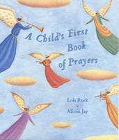 A Child's First Book of Prayers by Lois Rock