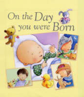 On the Day You Were Born by Sophie Piper, Lois Rock