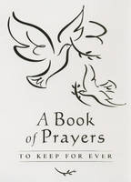 A Book of Prayers to Keep for Ever by Lois Rock