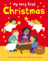 My Very First Christmas Christmas Stories for the Very Young by Lois Rock