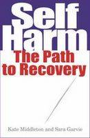 Self Harm The Path to Recovery by Dr. Kate Middleton, Sara Garvie