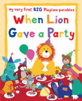 When Lion Gave a Party My Very First BIG Playtime Parables by Lois Rock