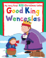 Good King Wenceslas My Very First Big Christmas Tales by Lois Rock