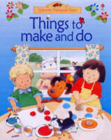 Things to Make and Do by Anna Milbourne