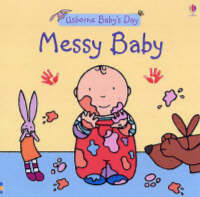 Messy Baby by Felicity Brooks