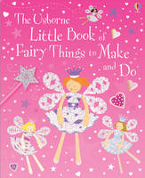 Little Book of Fairy Things to Make and Do by Rebecca Gilpin