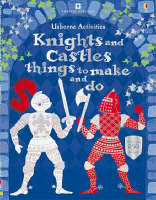 Knights and Castles Things to Make and Do by Rebecca Gilpin