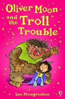 Oliver Moon and the Troll Trouble by Sue Mongredien