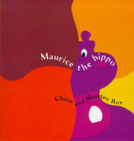 Maurice the Hippo by Claire Bos