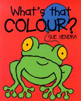What's that Colour? by Sue Hendra