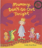 Mummy Don't Go Out Tonight by Sally Gardner