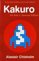 Kakuro for Kids 2 Samurai Edition by Alastair Chisholm