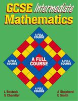 GCSE Intermediate Mathematics A Full Course by L. Bostock, Ewart Smith, F.S. Chandler, A. Shepherd