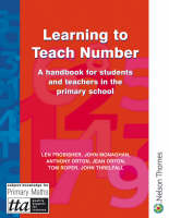 Learning to Teach Number A Handbook for Students and Teachers in the Primary School by Len Frobisher, John Monaghan, Anthony Orton, Jean Orton