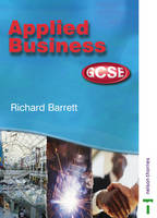 Applied Business GCSE Student Book for AQA, OCR, WJEC and CCEA by Richard Barrett