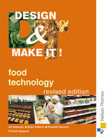 Design and Make It! Food Technology by Jill Robinson, Helen Roberts, Elizabeth Barnard, Tristram Shepard