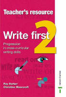 Write First Teacher's Resource 2 Progression in Cross-curricular Writing Skills by Ray Barker, Christine Moorcroft