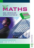 Key Maths GCSE AQA AQA Modular Specification B Higher by David Baker, Paul Hogan, Chris Humble, Barbara Job