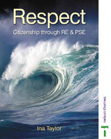Respect Student's Book Citizenship Through RE and PSE by Ina Taylor