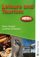 Leisure and Tourism GCSE - Student Book for AQA, OCR, WJEC and CCEA by Diane Canwell, Jon Sutherland