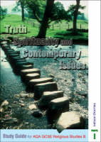 Truth Spirituality and Contempory Issues Study Guide for AQA GCSE Religious Studies B by Anne Jordan