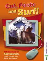 Cut, Paste and Surf! Student's Book ICT Exercises for Key Stage 3 Spanish by Julie Adams, Peter Saunders