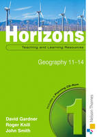 Horizons 1: Teaching and Learning Resources with Planning CD-ROM Geography 11-14 by David Gardner, John Smith, Roger Knill