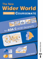 The New Wider World Coursemate for AQA C GCSE Geography by Lynda Evans