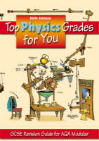 Top Physics Grades for You GCSE Revision Guide for AQA Modular by Keith Johnson