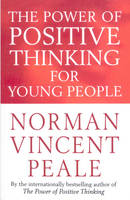 The Power of Positive Thinking for Young People by Dr. Norman Vincent Peale