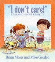 I Don't Care Learning About Respect by Brian Moses