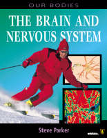 The Brain and the Nervous System by Steve Parker