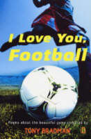 I Love You, Football Poems About the Beautiful Game by Tony Bradman