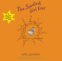The Smallest Girl Ever (Audio CD) by Sally Gardner