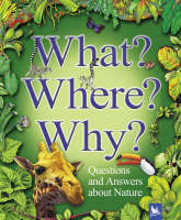 What? Where? Why? Questions and Answers About Nature by Jim Bruce, Claire Llewellyn, Stephen Savage, Angela Wilkes