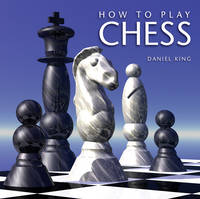 How to Play Chess by Daniel King