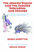 The Greedy Pigeon The Hungry Porcupine & Friends by Derek Rossitter