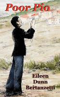 Poor Pio by Eileen Dunn Bertanzetti