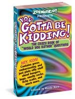 You Gotta be Kidding! The Wacky Book of Mind-Boggling Questions by Randy Horn