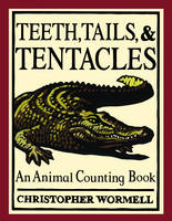 Teeth, Tails and Tentacles by Christopher Wormell