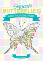 Intricate Butterflies 45 Beautiful Designs to Color! by Chuck Abraham