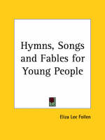Hymns, Songs & Fables for Young People (1851) by Eliza Lee Follen