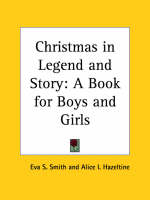 Christmas in Legend and Story: A Book for Boys and Girls (1915) by Eva S. Smith