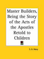 Master Builders, Being the Story of the Acts of the Apostles Retold to Children (1911) by S.B. Macy