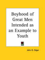Boyhood of Great Men Intended as an Example to Youth (1854) by John G. Edgar