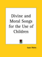 Divine and Moral Songs for the Use of Children (1850) by Isaac Watts