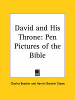 David and His Throne: Pen Pictures of the Bible (1855) Pen Pictures of the Bible by Charles Beecher, Harriet Beecher Stowe