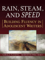 Rain, Steam and Speed Grades 6-12 Building Fluency in Adolescent Writers by Gerald Fleming, Meredith Pike-Baky