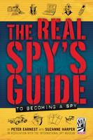 The Real Spy's Guide to Becoming a Spy by Peter Earnest, Dr Suzanne G. Harper
