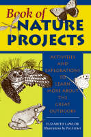 Book of Nature Projects Activities and Explorations to Learn More About the Great Outdoors by Elizabeth P. Lawlor